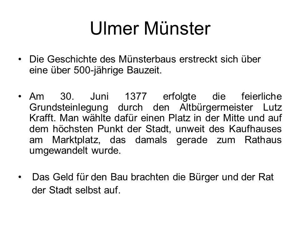 Ulmer Münster Die Geschichte des Münsterbaus erstreckt sich über eine über 500-jährige Bauzeit.