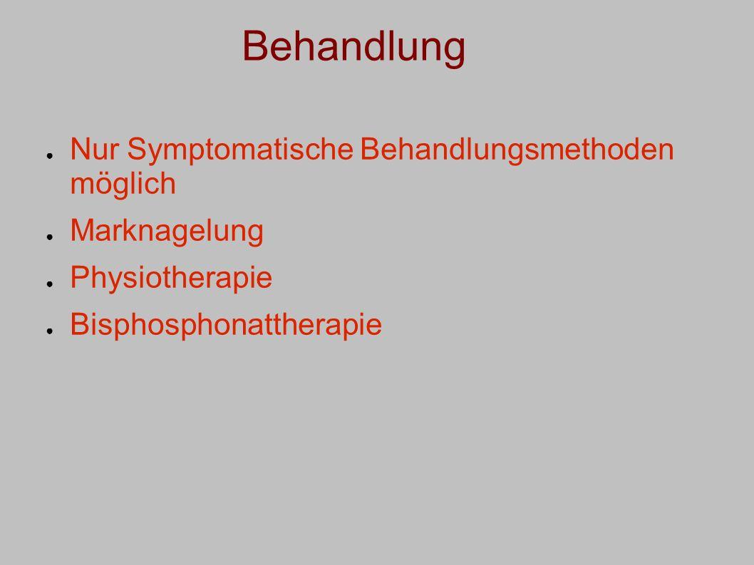 Behandlung Nur Symptomatische Behandlungsmethoden möglich Marknagelung