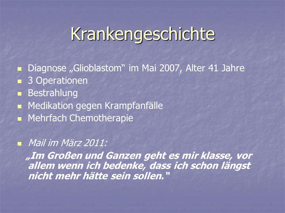 """Krankengeschichte Diagnose """"Glioblastom im Mai 2007, Alter 41 Jahre"""