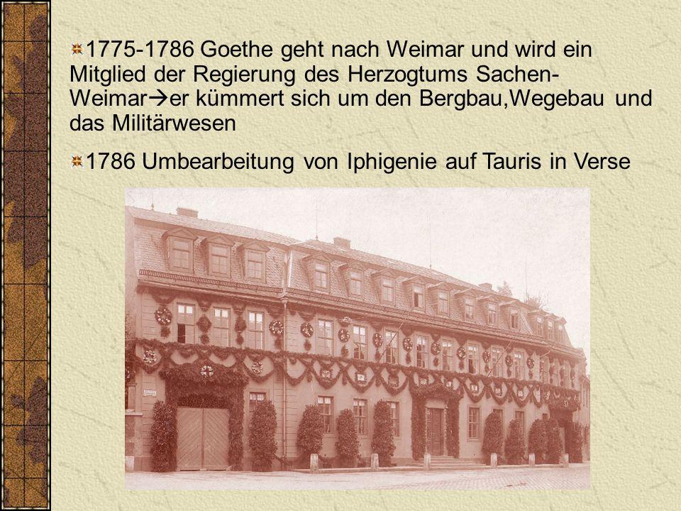 1775-1786 Goethe geht nach Weimar und wird ein Mitglied der Regierung des Herzogtums Sachen-Weimarer kümmert sich um den Bergbau,Wegebau und das Militärwesen