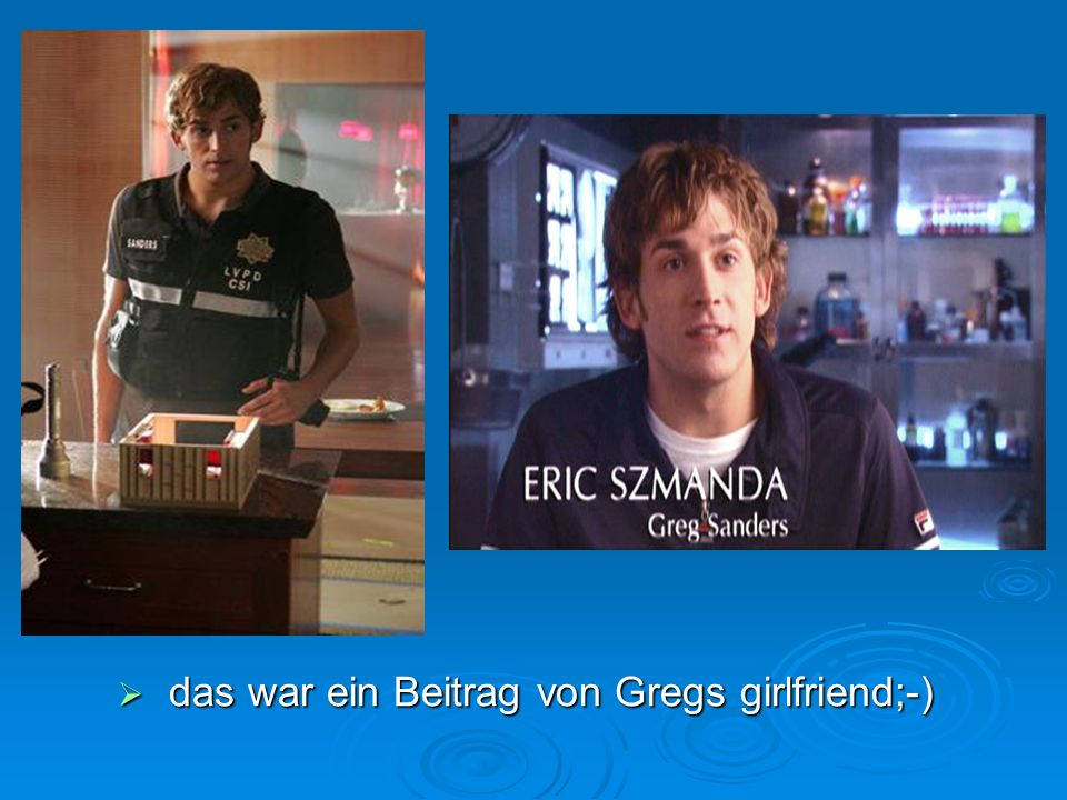 das war ein Beitrag von Gregs girlfriend;-)