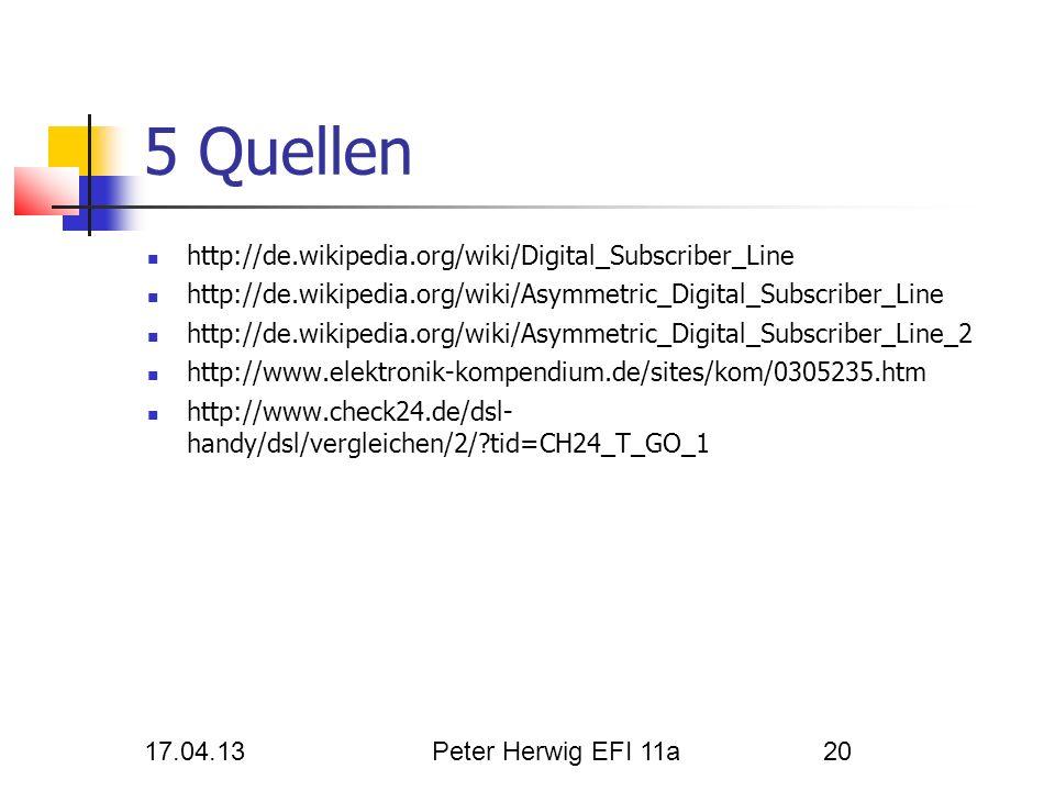 5 Quellen http://de.wikipedia.org/wiki/Digital_Subscriber_Line