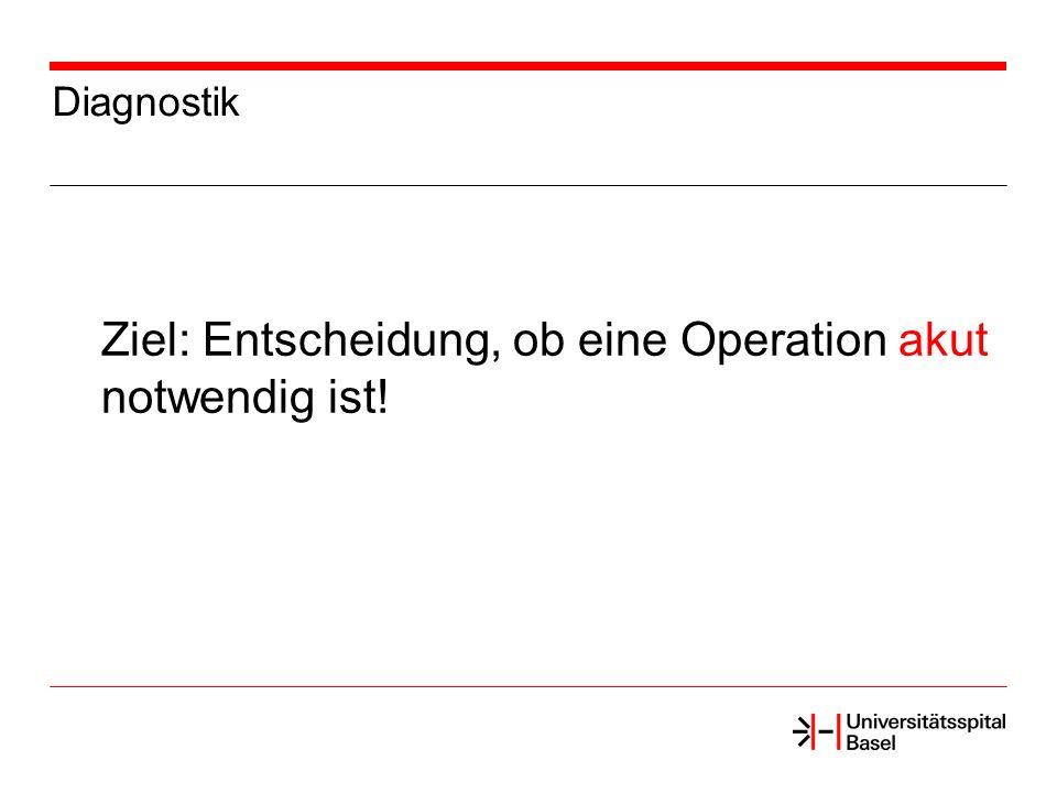 Ziel: Entscheidung, ob eine Operation akut notwendig ist!