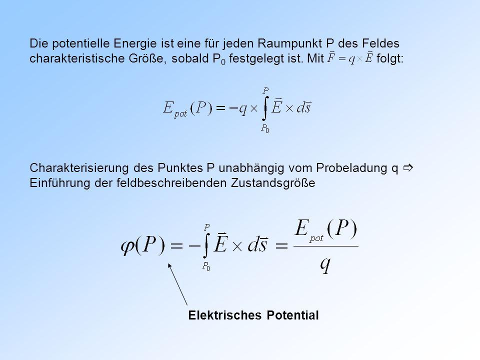 Die potentielle Energie ist eine für jeden Raumpunkt P des Feldes charakteristische Größe, sobald P0 festgelegt ist. Mit folgt: