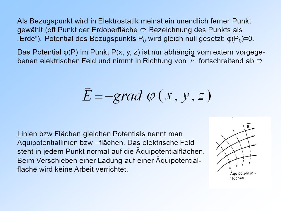 """Als Bezugspunkt wird in Elektrostatik meinst ein unendlich ferner Punkt gewählt (oft Punkt der Erdoberfläche  Bezeichnung des Punkts als """"Erde ). Potential des Bezugspunkts P0 wird gleich null gesetzt: φ(P0)=0."""