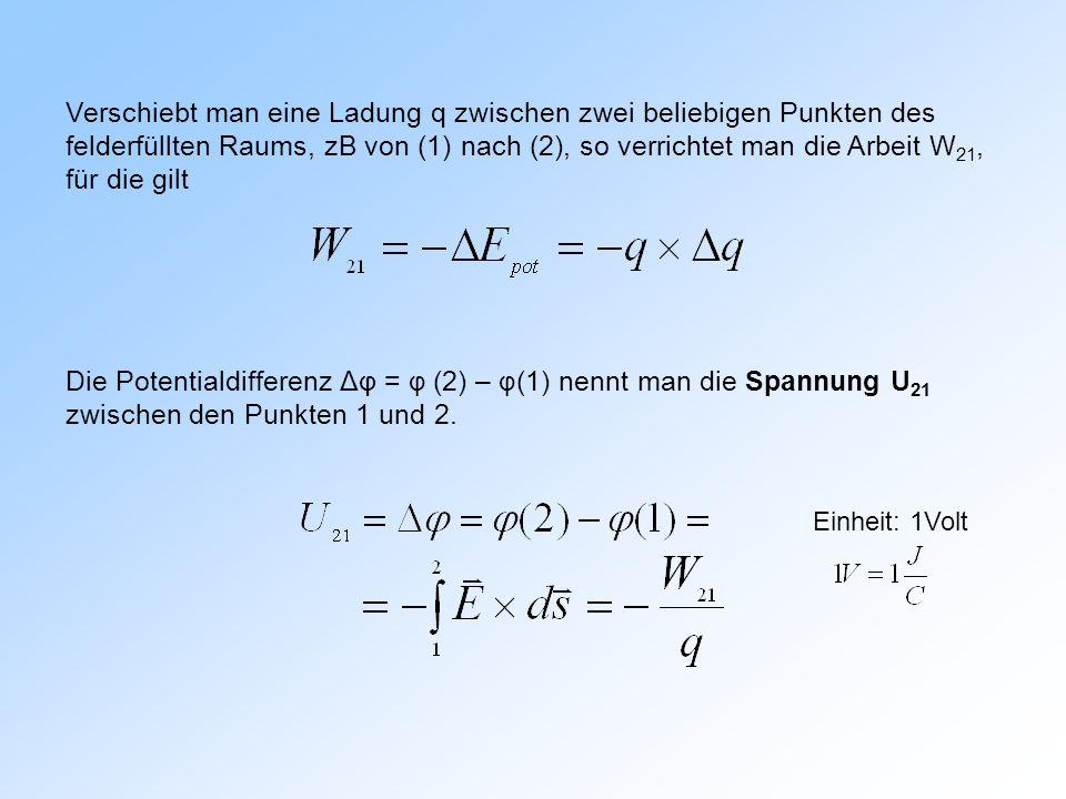 Verschiebt man eine Ladung q zwischen zwei beliebigen Punkten des felderfüllten Raums, zB von (1) nach (2), so verrichtet man die Arbeit W21, für die gilt