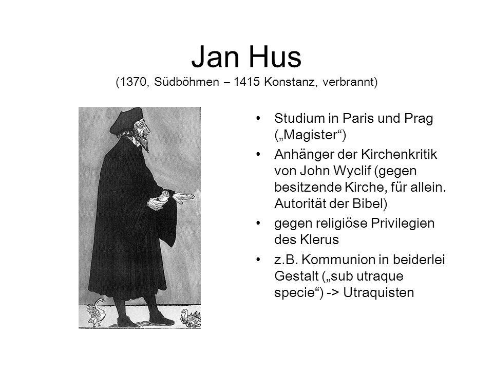 Jan Hus (1370, Südböhmen – 1415 Konstanz, verbrannt)