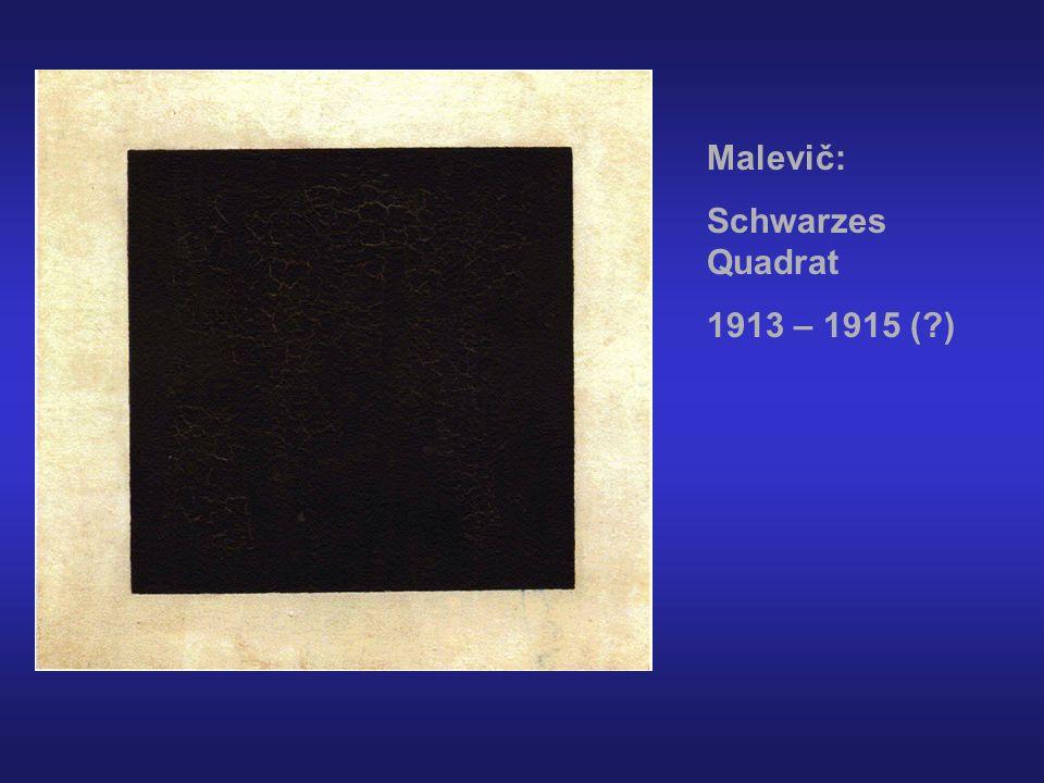 Malevič: Schwarzes Quadrat 1913 – 1915 ( )