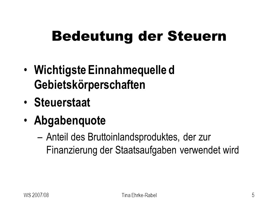 Bedeutung der Steuern Wichtigste Einnahmequelle d Gebietskörperschaften. Steuerstaat. Abgabenquote.