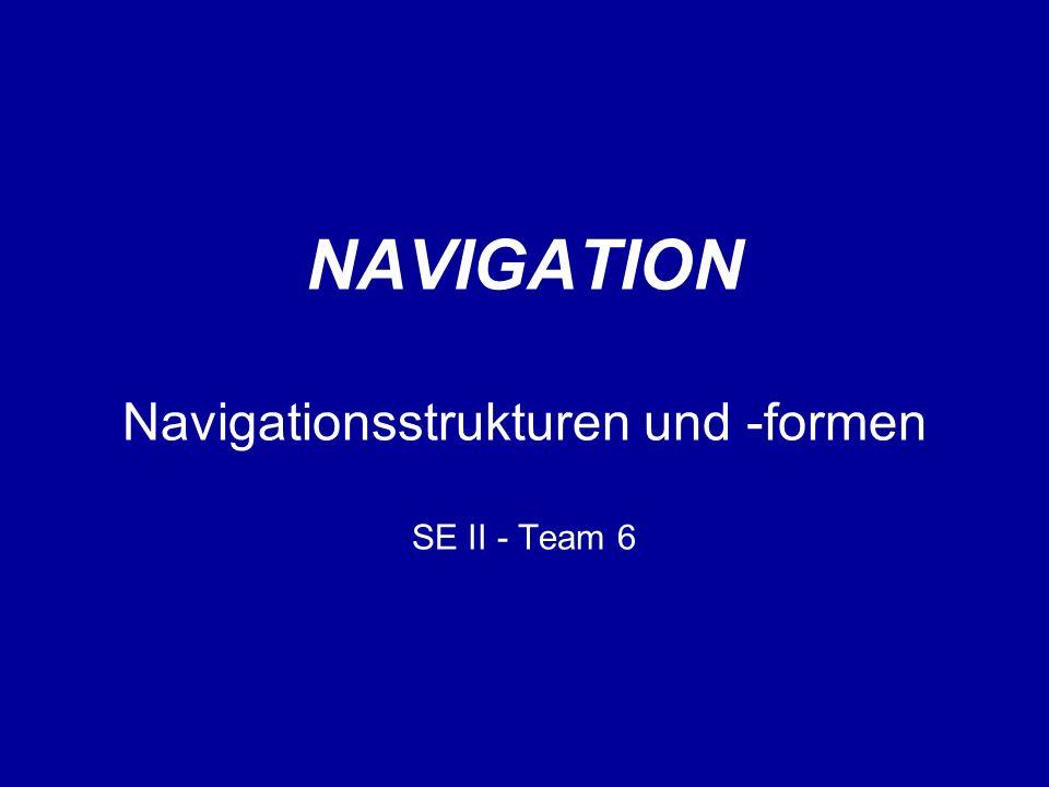 NAVIGATION Navigationsstrukturen und -formen SE II - Team 6