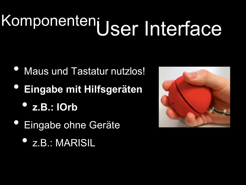 User Interface Komponenten: Maus und Tastatur nutzlos!