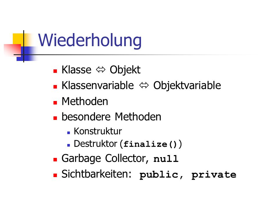 Wiederholung Klasse  Objekt Klassenvariable  Objektvariable Methoden