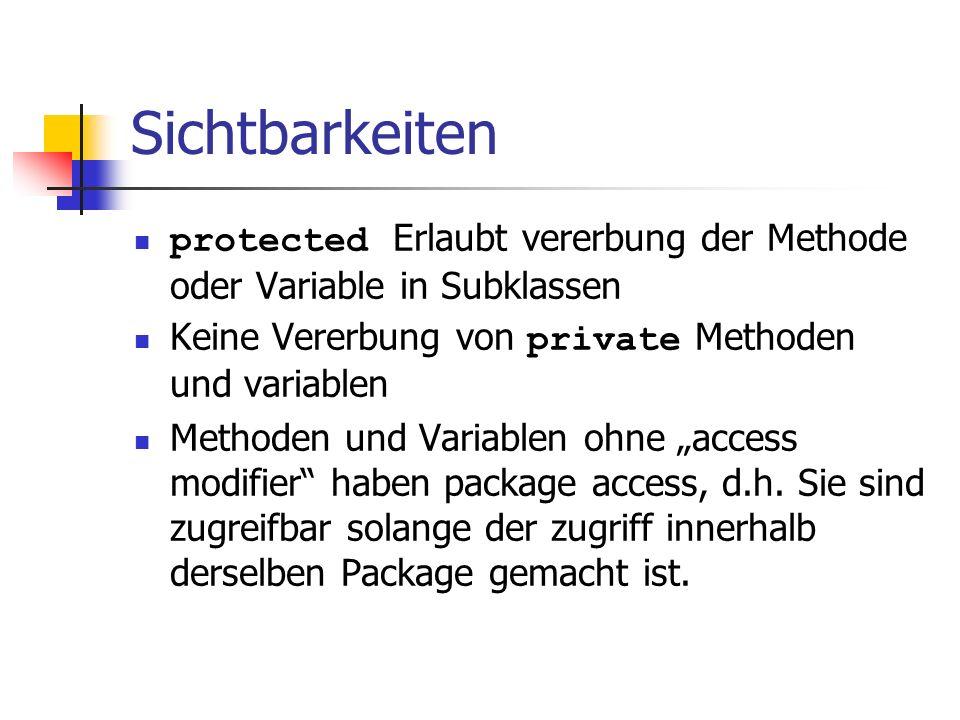 Sichtbarkeiten protected Erlaubt vererbung der Methode oder Variable in Subklassen. Keine Vererbung von private Methoden und variablen.
