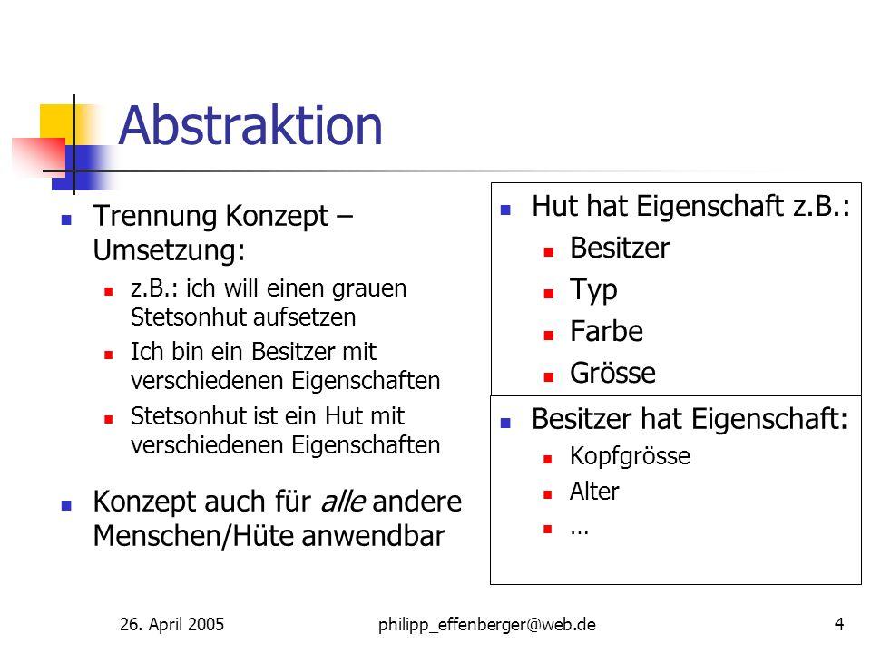 Abstraktion Hut hat Eigenschaft z.B.: Trennung Konzept – Umsetzung: