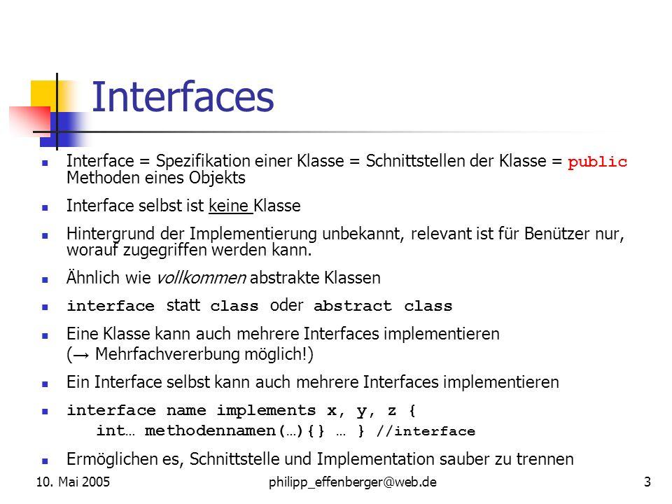 Interfaces Interface = Spezifikation einer Klasse = Schnittstellen der Klasse = public Methoden eines Objekts.
