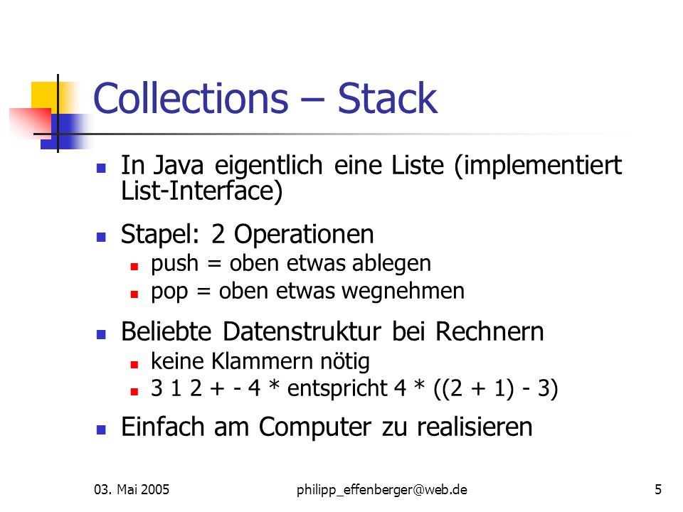 Collections – Stack In Java eigentlich eine Liste (implementiert List-Interface) Stapel: 2 Operationen.