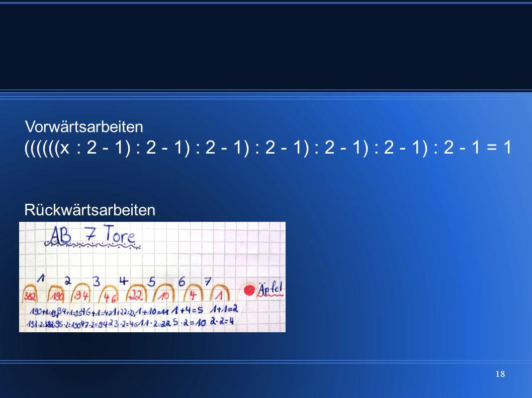 Vorwärtsarbeiten ((((((x : 2 - 1) : 2 - 1) : 2 - 1) : 2 - 1) : 2 - 1) : 2 - 1) : 2 - 1 = 1.