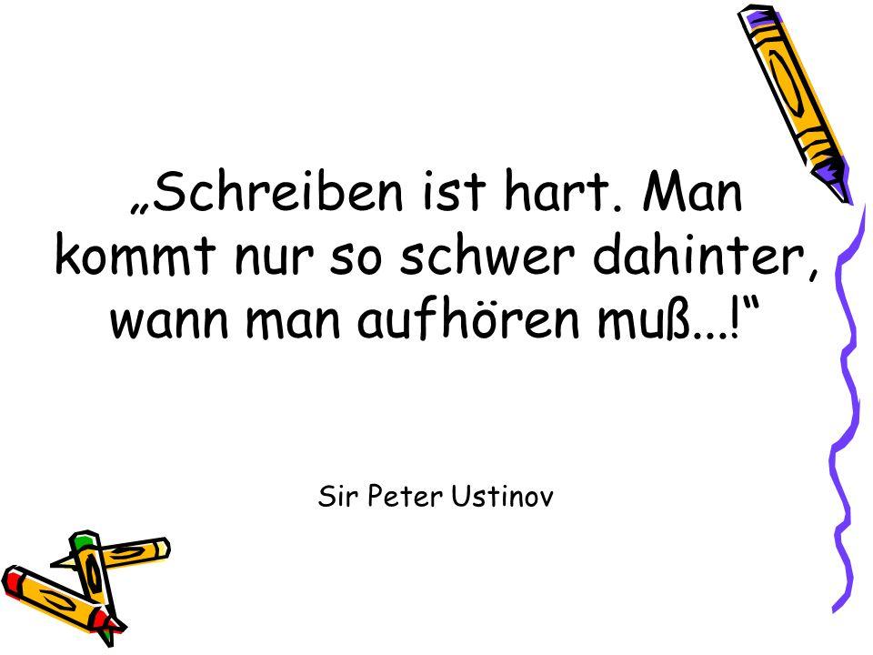 """""""Schreiben ist hart. Man kommt nur so schwer dahinter, wann man aufhören muß...! Sir Peter Ustinov"""