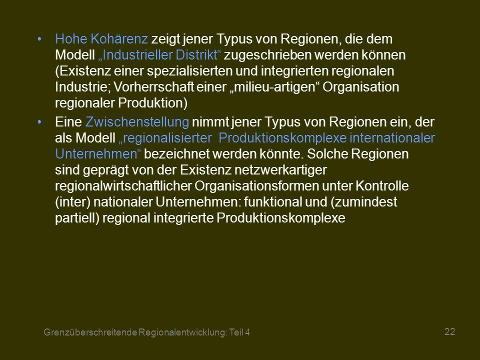 """Hohe Kohärenz zeigt jener Typus von Regionen, die dem Modell """"Industrieller Distrikt zugeschrieben werden können (Existenz einer spezialisierten und integrierten regionalen Industrie; Vorherrschaft einer """"milieu-artigen Organisation regionaler Produktion)"""