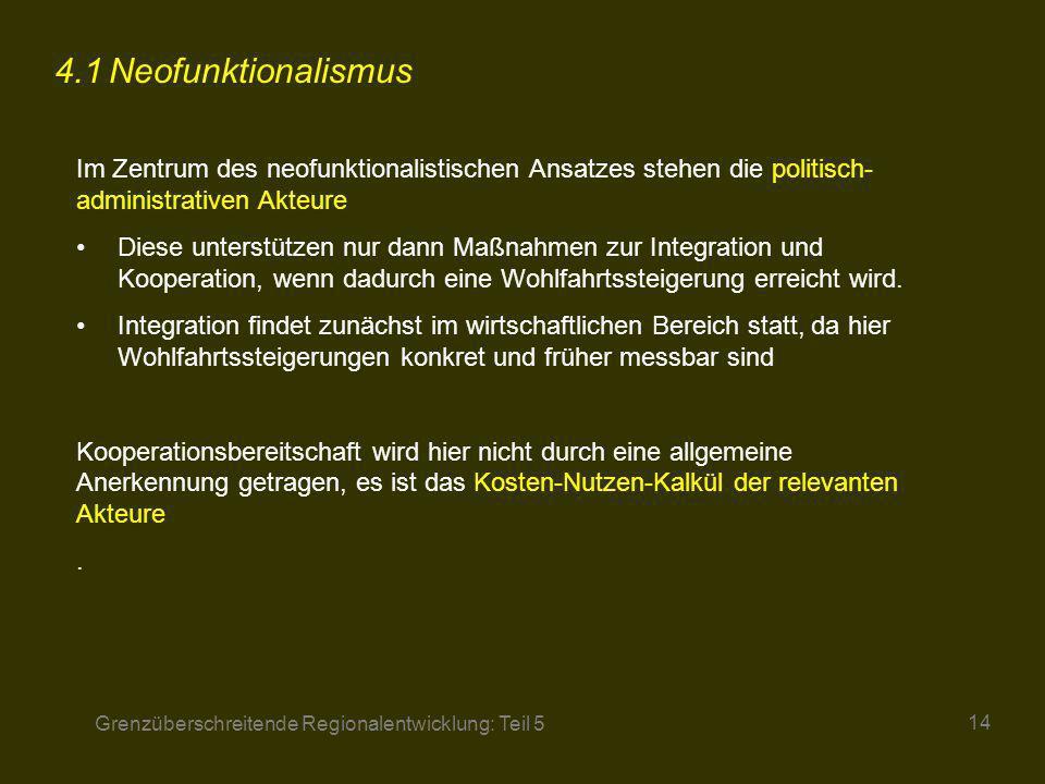 4.1 Neofunktionalismus Im Zentrum des neofunktionalistischen Ansatzes stehen die politisch-administrativen Akteure.