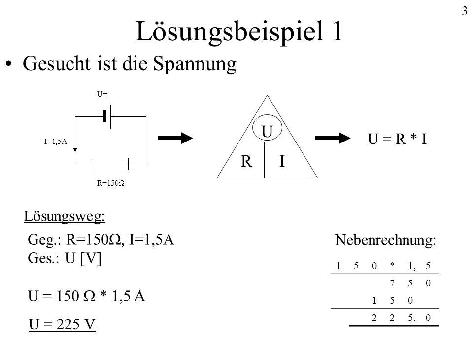 Lösungsbeispiel 1 Gesucht ist die Spannung U I R U = R * I Lösungsweg: