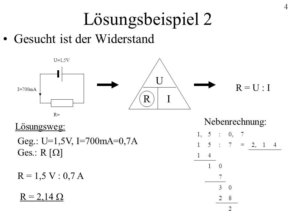 Lösungsbeispiel 2 Gesucht ist der Widerstand U I R R = U : I