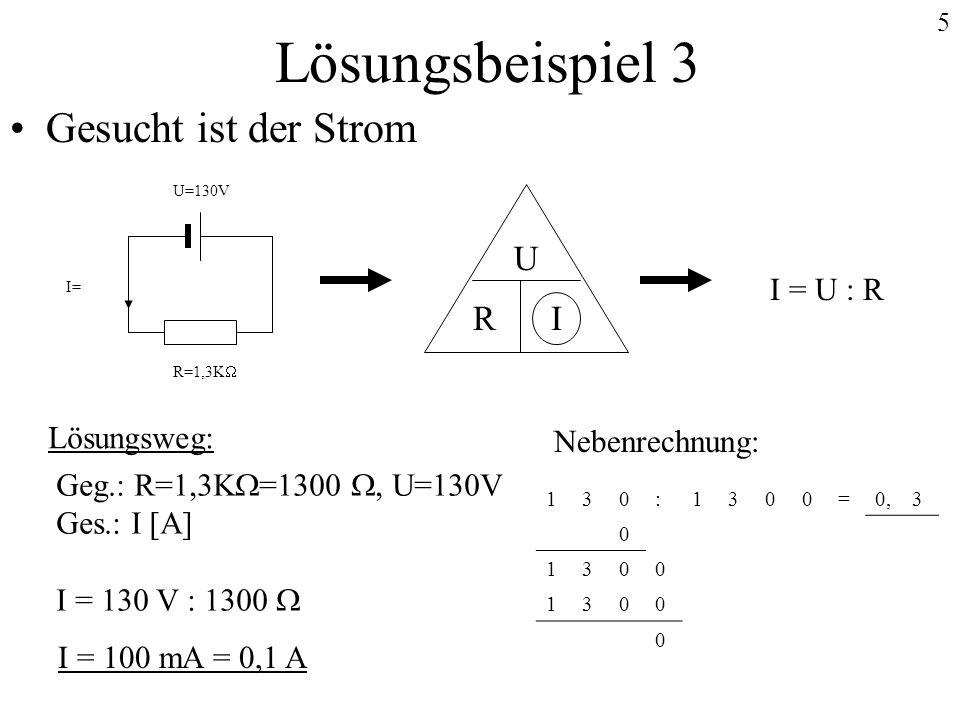 Lösungsbeispiel 3 Gesucht ist der Strom U I R I = U : R Lösungsweg: