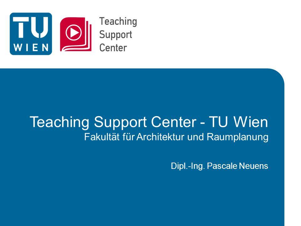 Teaching Support Center - TU Wien Fakultät für Architektur und Raumplanung Dipl.-Ing. Pascale Neuens