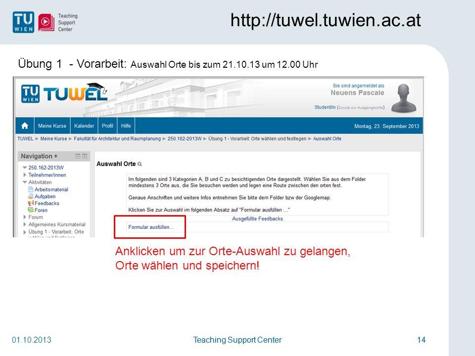 http://tuwel.tuwien.ac.at Übung 1 - Vorarbeit: Auswahl Orte bis zum 21.10.13 um 12.00 Uhr. Anklicken um zur Orte-Auswahl zu gelangen,