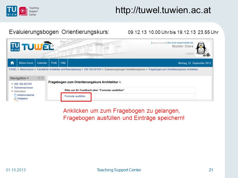 http://tuwel.tuwien.ac.at Evaluierungsbogen Orientierungskurs: 09.12.13 10.00 Uhr bis 19.12.13 23.55 Uhr.