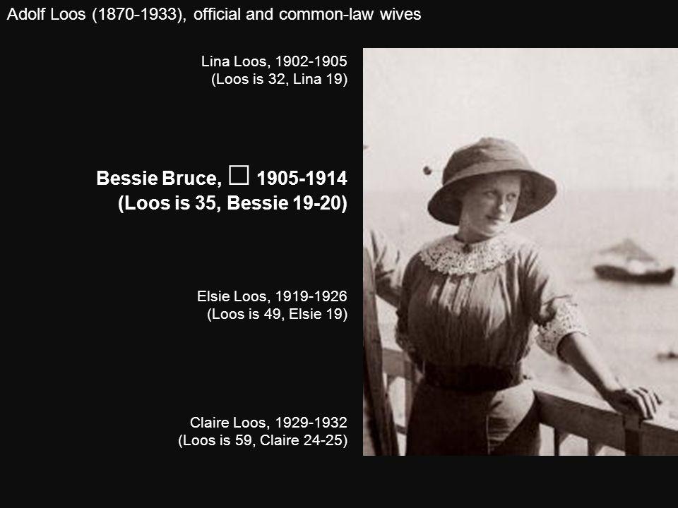 Bessie Bruce, ⚭ 1905-1914 (Loos is 35, Bessie 19-20)