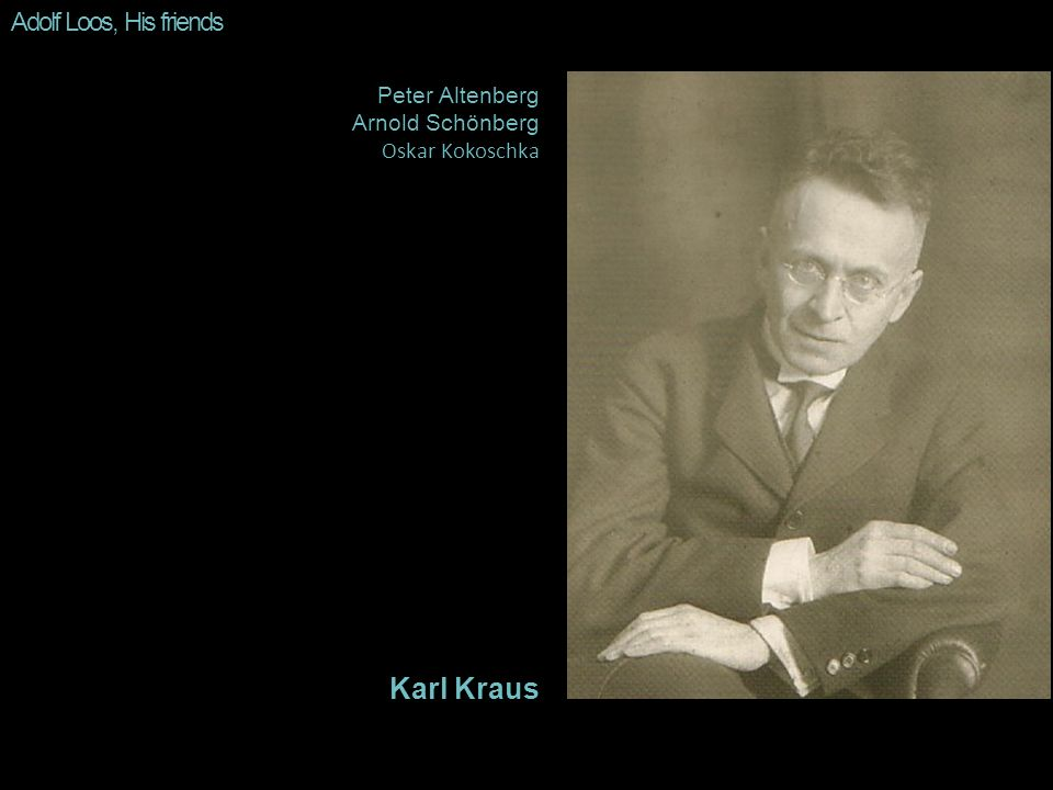 Karl Kraus Adolf Loos, His friends Peter Altenberg Arnold Schönberg