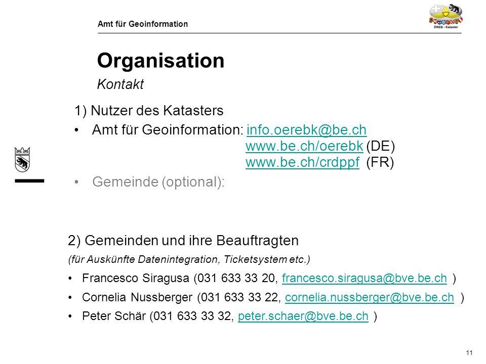 Organisation Kontakt 1) Nutzer des Katasters. Amt für Geoinformation: info.oerebk@be.ch www.be.ch/oerebk (DE) www.be.ch/crdppf (FR)