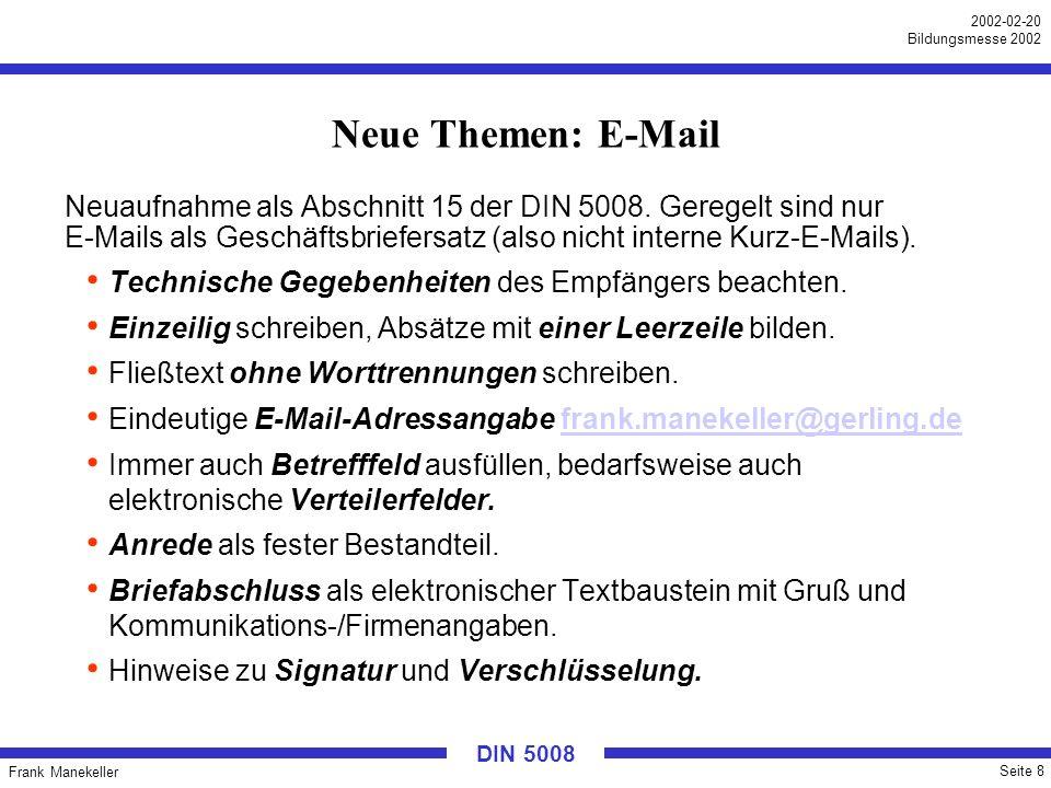 Neue Themen: E-Mail Neuaufnahme als Abschnitt 15 der DIN 5008. Geregelt sind nur E-Mails als Geschäftsbriefersatz (also nicht interne Kurz-E-Mails).