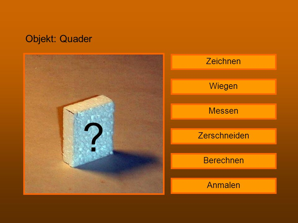 Objekt: Quader Zeichnen Wiegen Messen Zerschneiden Berechnen Anmalen