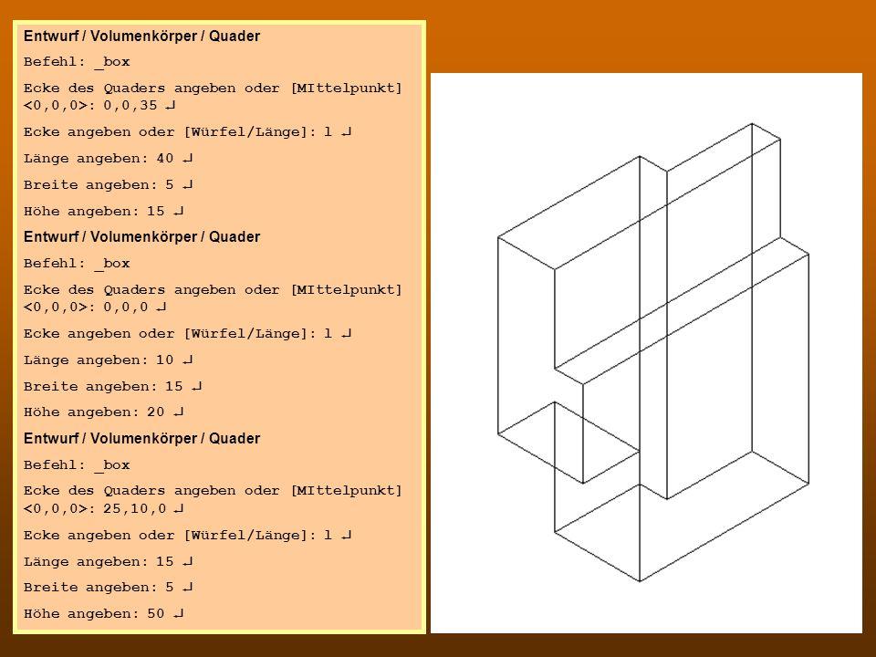 CAD 4 Entwurf / Volumenkörper / Quader Befehl: _box