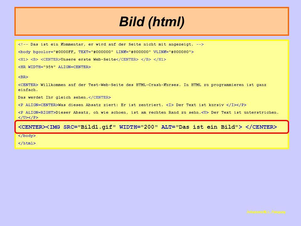 Bild (html) <!-- Das ist ein Kommentar, er wird auf der Seite nicht mit angezeigt. -->