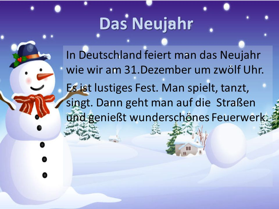 Das Neujahr In Deutschland feiert man das Neujahr wie wir am 31.Dezember um zwölf Uhr.