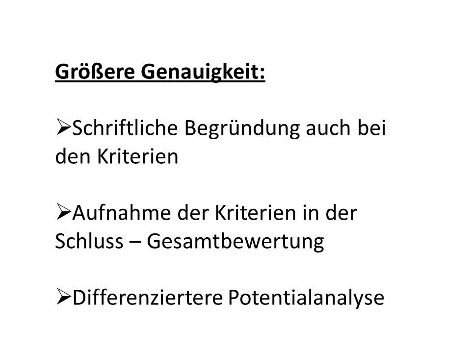 Größere Genauigkeit: Schriftliche Begründung auch bei den Kriterien. Aufnahme der Kriterien in der Schluss – Gesamtbewertung.