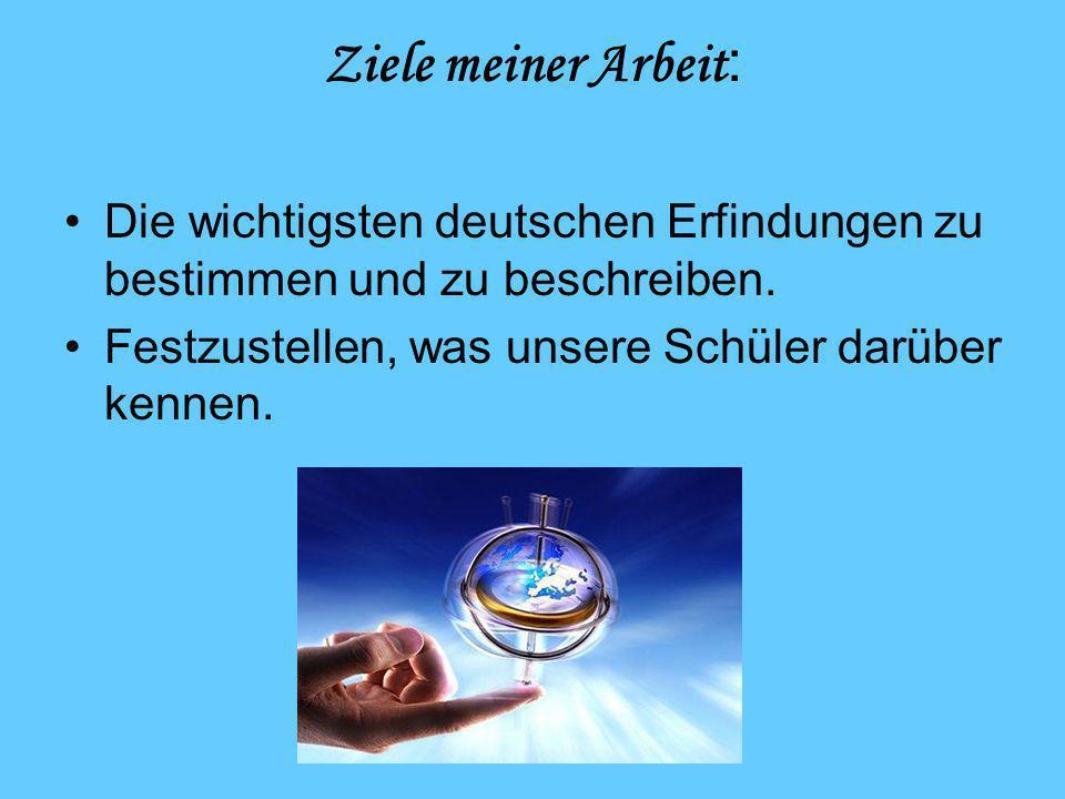 Ziele meiner Arbeit: Die wichtigsten deutschen Erfindungen zu bestimmen und zu beschreiben.