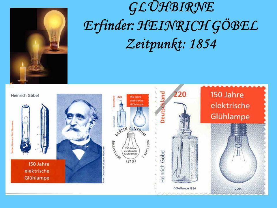 GLÜHBIRNE Erfinder: HEINRICH GÖBEL Zeitpunkt: 1854