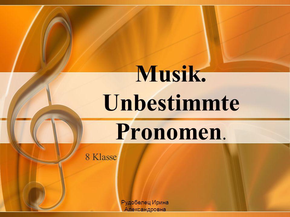 Musik. Unbestimmte Pronomen.