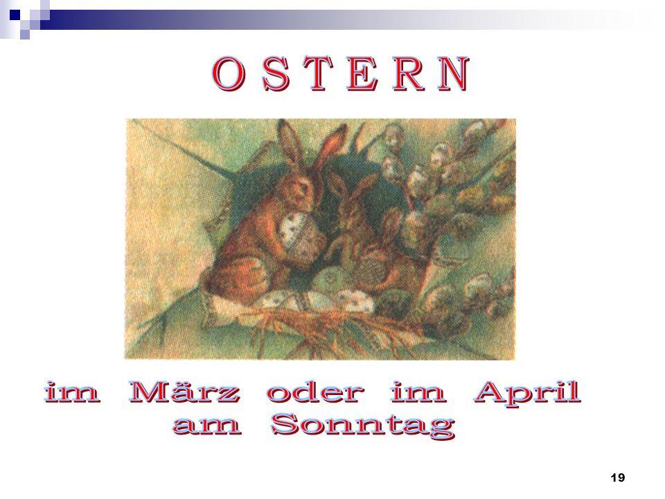 O S T E R N im März oder im April am Sonntag