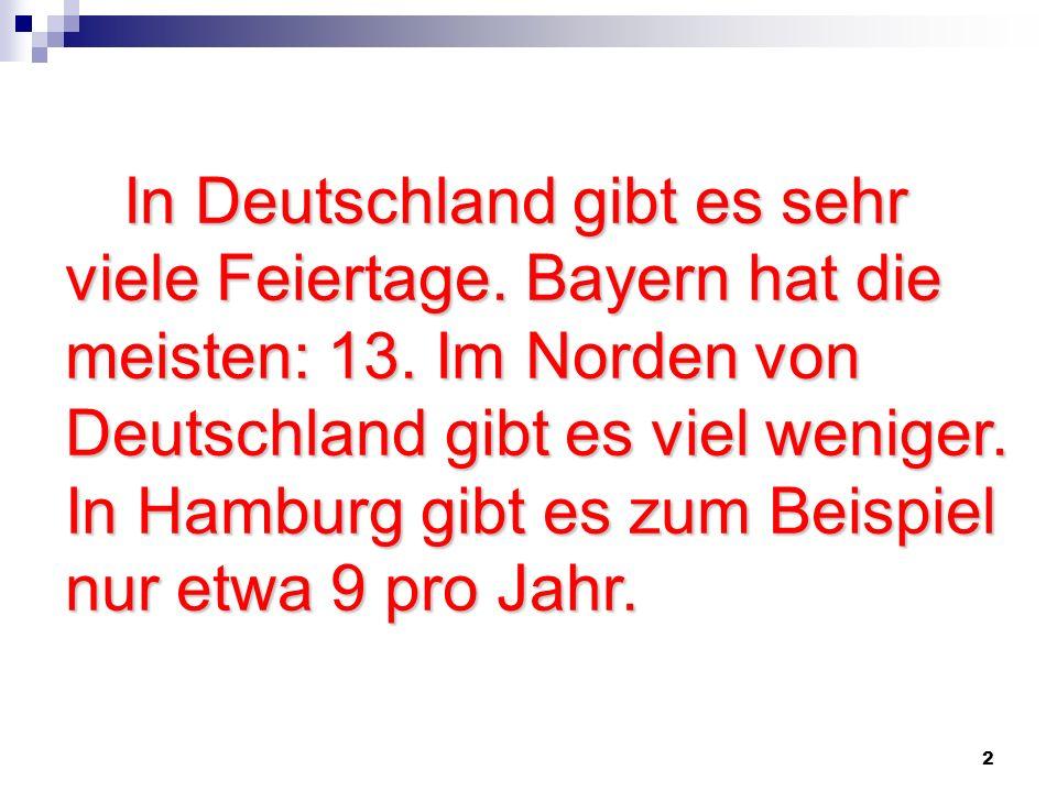 In Deutschland gibt es sehr viele Feiertage. Bayern hat die meisten: 13.