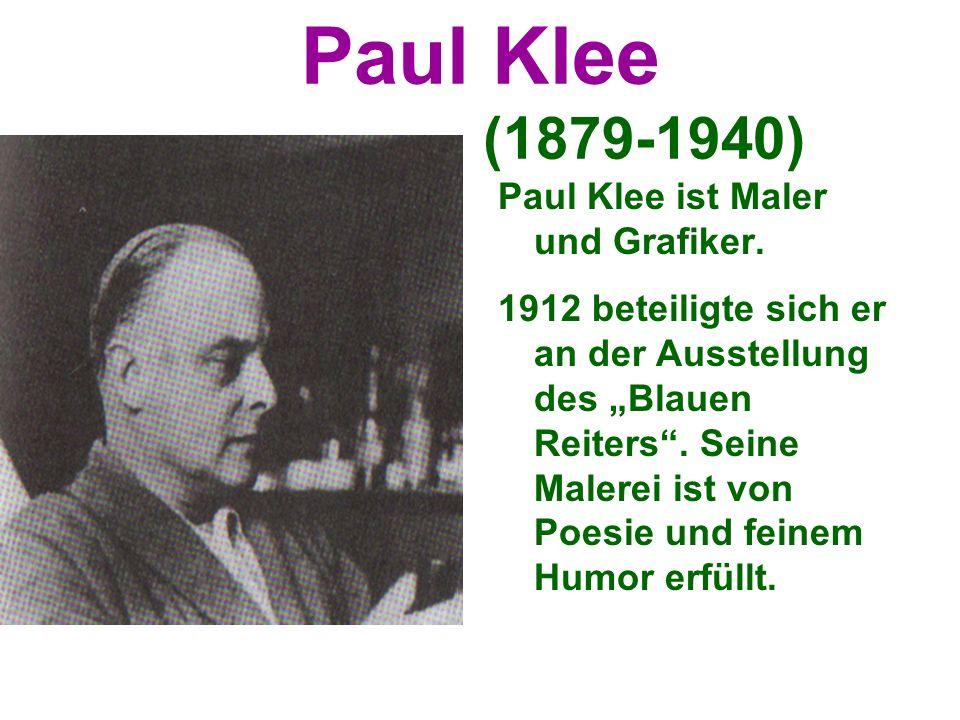 Paul Klee (1879-1940) Paul Klee ist Maler und Grafiker.