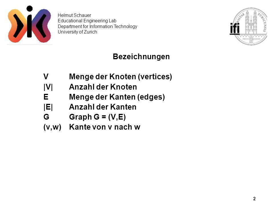 2 Bezeichnungen V Menge der Knoten (vertices) |V| Anzahl der Knoten