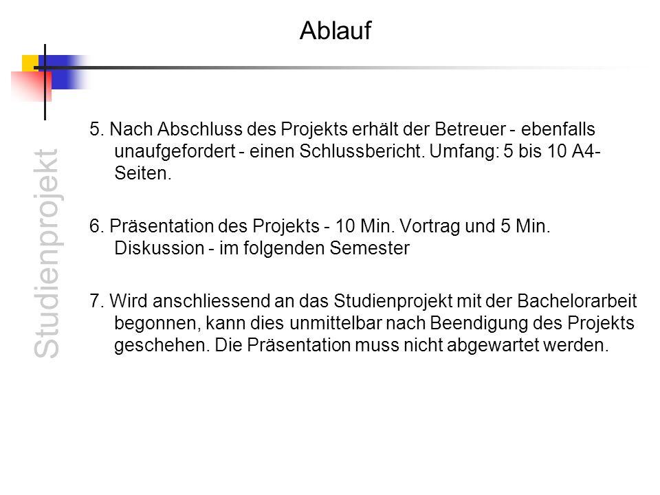 Ablauf 5. Nach Abschluss des Projekts erhält der Betreuer - ebenfalls unaufgefordert - einen Schlussbericht. Umfang: 5 bis 10 A4-Seiten.