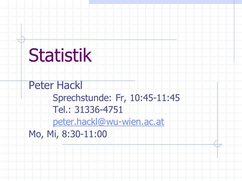 Statistik Peter Hackl Sprechstunde: Fr, 10:45-11:45 Tel.: 31336-4751