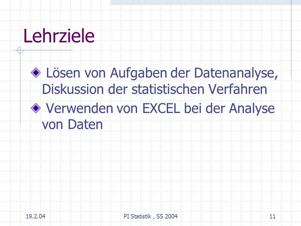 Lehrziele Lösen von Aufgaben der Datenanalyse, Diskussion der statistischen Verfahren. Verwenden von EXCEL bei der Analyse von Daten.