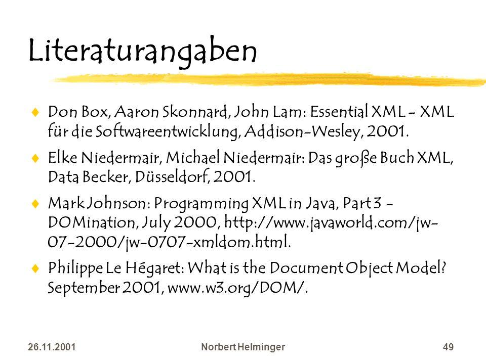 Literaturangaben Don Box, Aaron Skonnard, John Lam: Essential XML - XML für die Softwareentwicklung, Addison-Wesley, 2001.